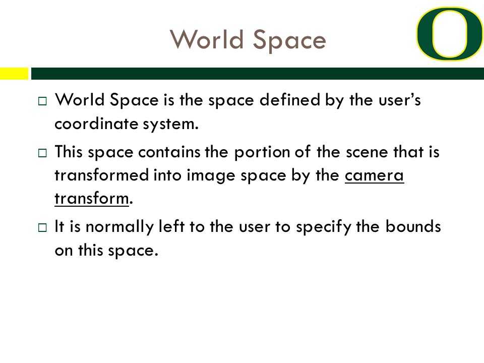 World Space  World Space is the space defined by the user's coordinate system.