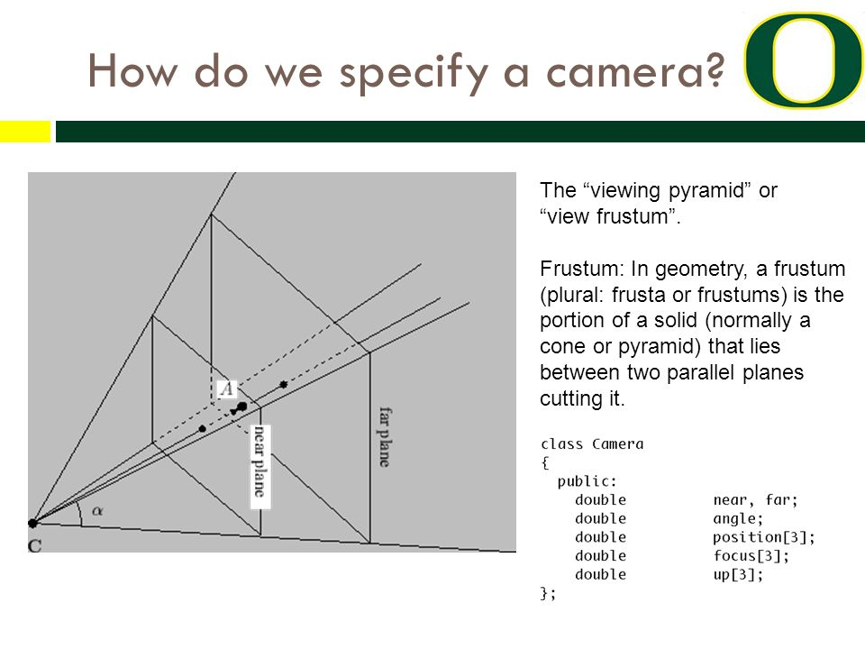 How do we specify a camera. The viewing pyramid or view frustum .