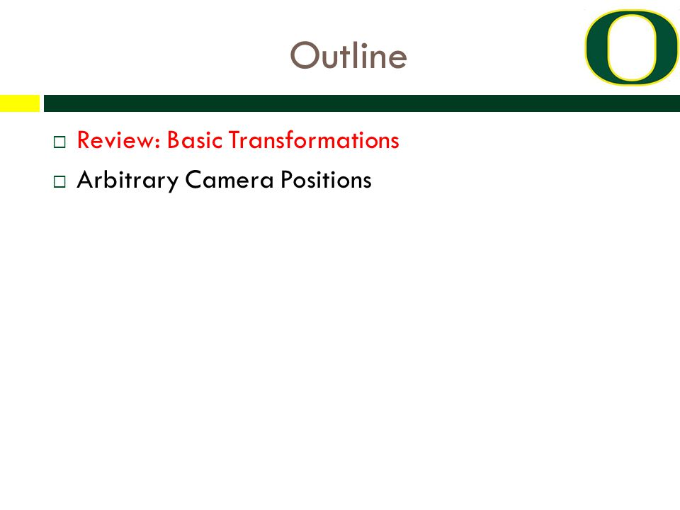 Outline  Review: Basic Transformations  Arbitrary Camera Positions