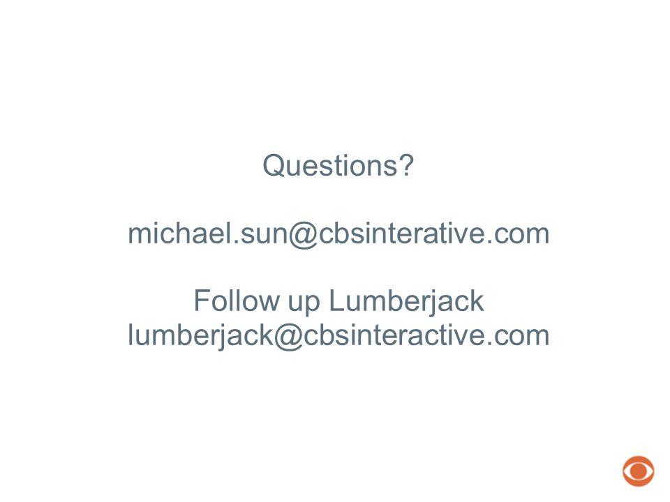 Questions michael.sun@cbsinterative.com Follow up Lumberjack lumberjack@cbsinteractive.com