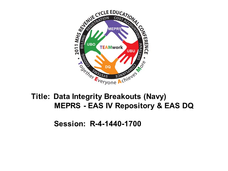 2010 UBO/UBU Conference Title: Data Integrity Breakouts (Navy) MEPRS - EAS IV Repository & EAS DQ Session: R-4-1440-1700