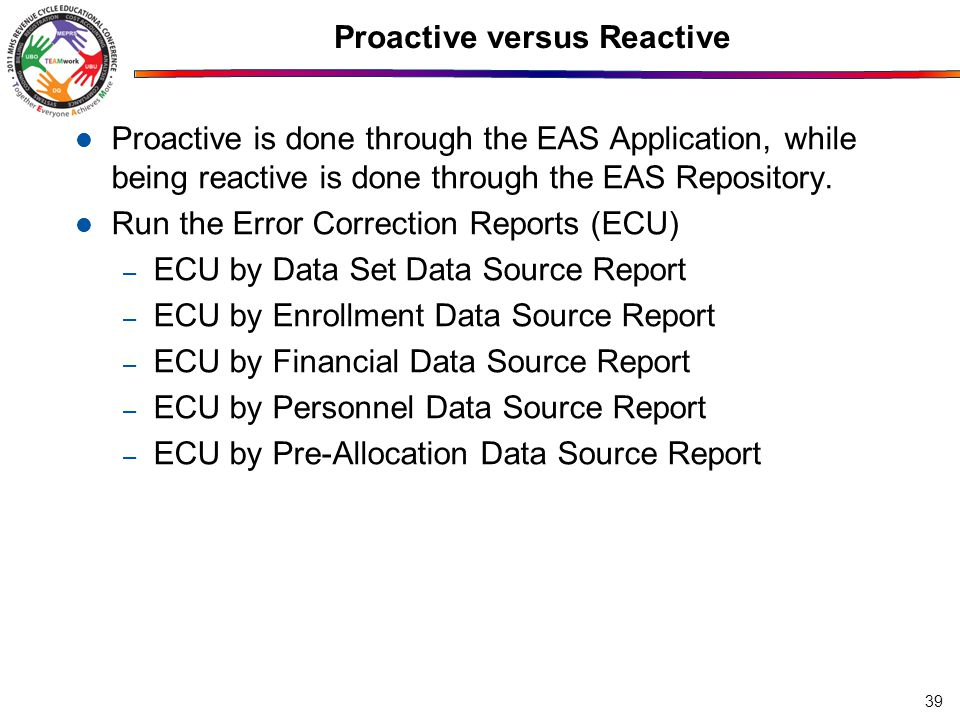 Proactive versus Reactive Proactive is done through the EAS Application, while being reactive is done through the EAS Repository. Run the Error Correc