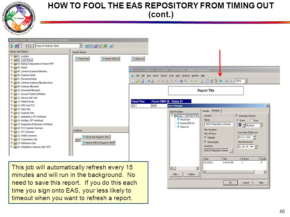 HOW TO FOOL THE EAS REPOSITORY FROM TIMING OUT (cont.) 46 This job will automatically refresh every 15 minutes and will run in the background. No need