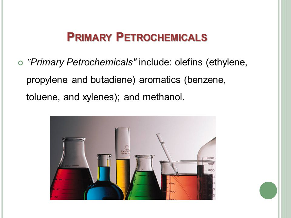 P RIMARY P ETROCHEMICALS Primary Petrochemicals include: olefins (ethylene, propylene and butadiene) aromatics (benzene, toluene, and xylenes); and methanol.