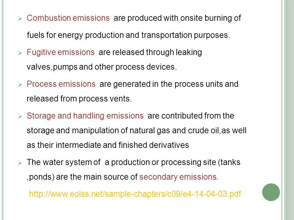The Principal Pollutants From These Air Emission Sources Nitrogen oxides Sulfur oxides Carbon monoxide, CO2 & Particulate Additional pollutants … Hydrogen sulfide Volatile organic compounds Methane & ethane Benzene Toluene, xylenes etc.