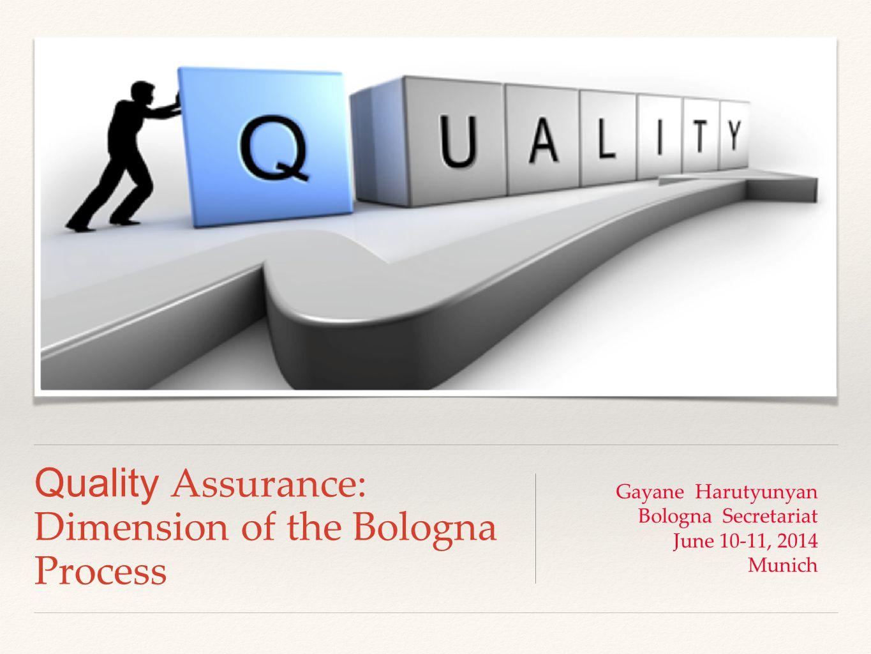 Quality Assurance: Dimension of the Bologna Process Gayane Harutyunyan Bologna Secretariat June 10-11, 2014 Munich