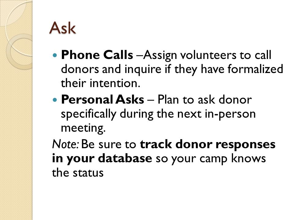 Ask Phone Calls –Assign volunteers to call donors and inquire if they have formalized their intention.