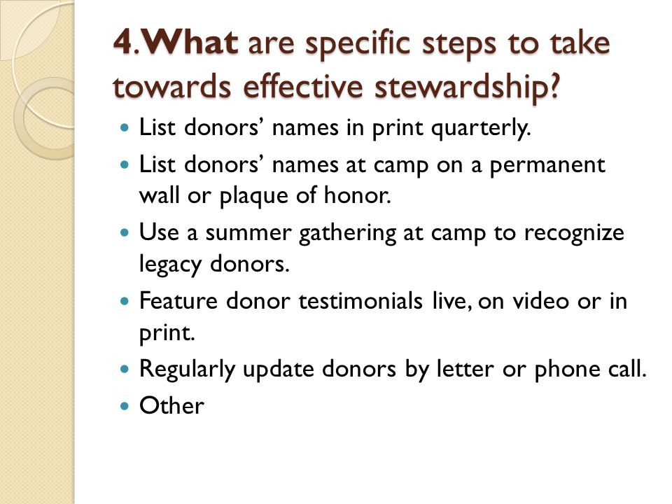 4.What are specific steps to take towards effective stewardship.