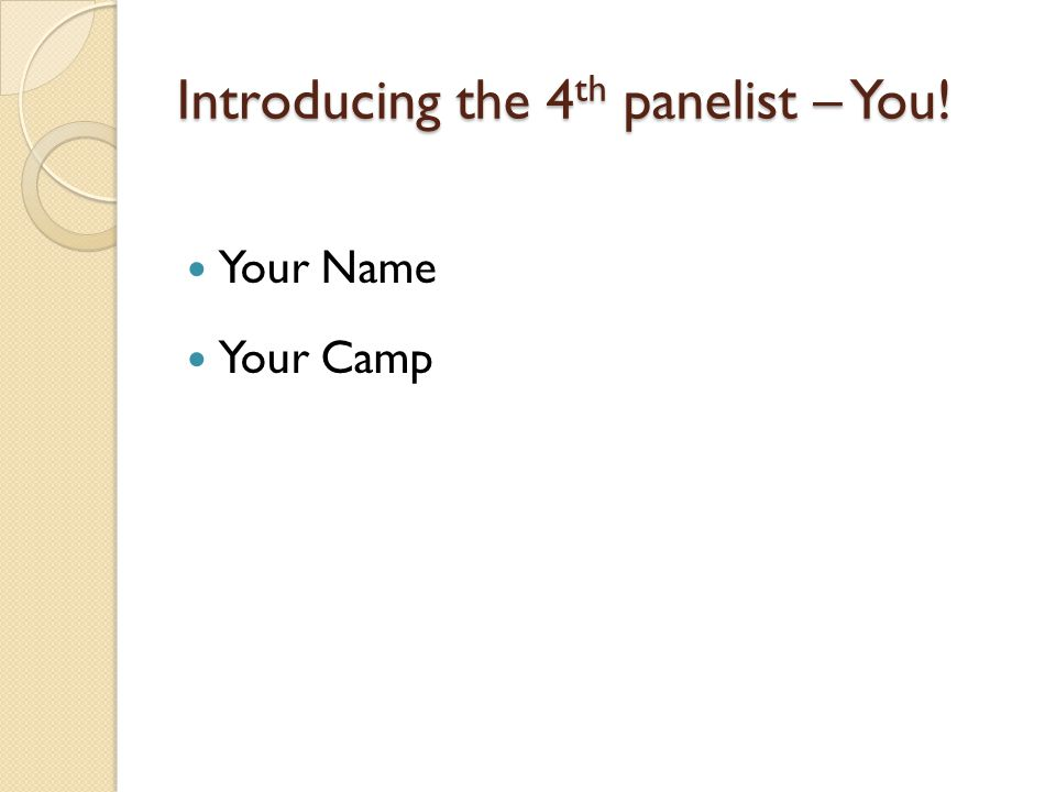 Introducing the 4 th panelist – You! Your Name Your Camp
