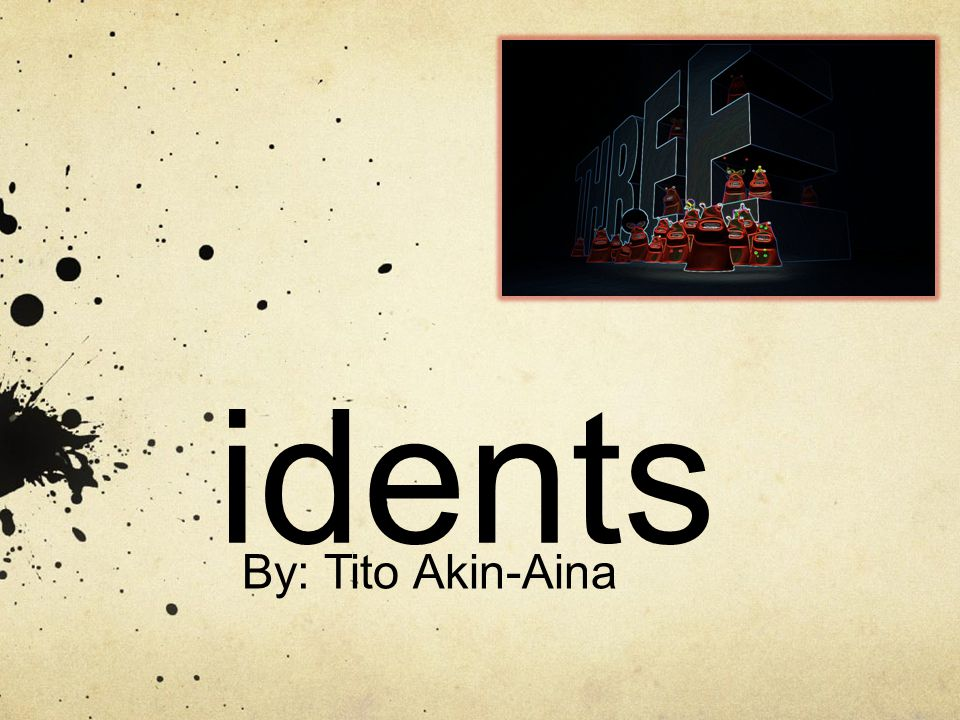 idents By: Tito Akin-Aina