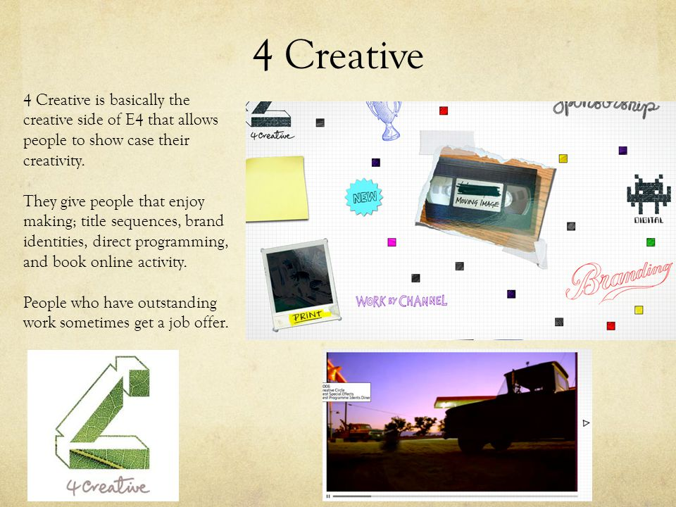 4 Creative 4 Creative is basically the creative side of E4 that allows people to show case their creativity.
