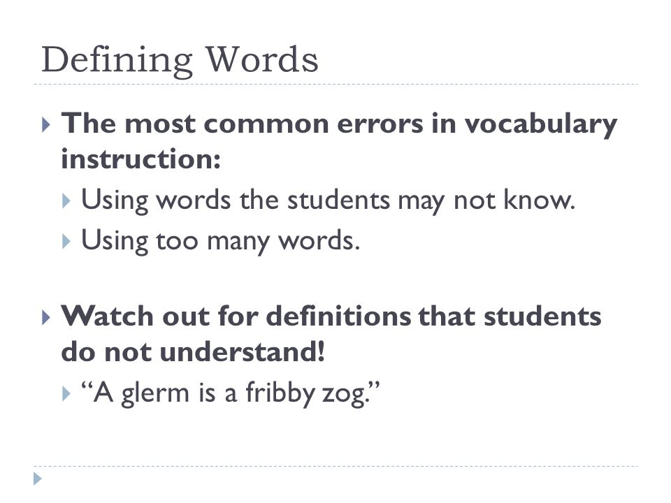  The most common errors in vocabulary instruction:  Using words the students may not know.  Using too many words.  Watch out for definitions that
