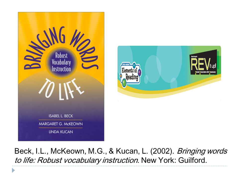 Beck, I.L., McKeown, M.G., & Kucan, L. (2002). Bringing words to life: Robust vocabulary instruction. New York: Guilford.