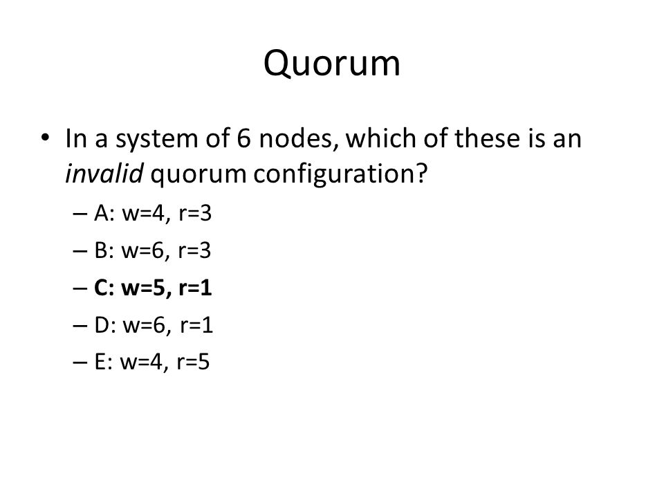 Quorum In a system of 6 nodes, which of these is an invalid quorum configuration.