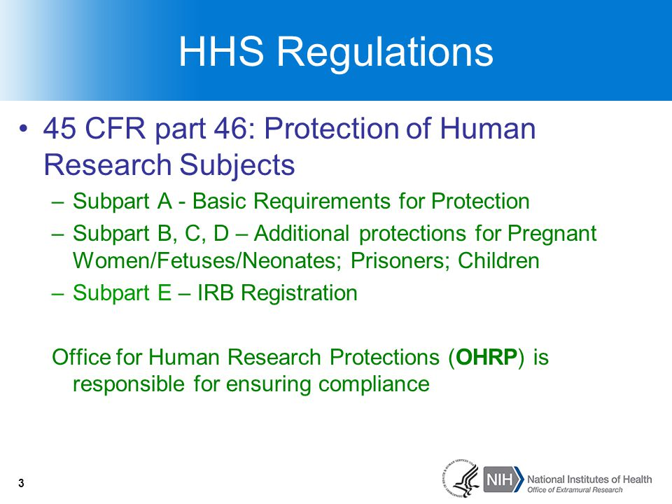 4 45 CFR 46 - Subpart A Applicability Key Definitions Institutional Responsibilities –Assurance (FWA) –Institutional Review Board (IRB) Sponsoring Agency Responsibilities