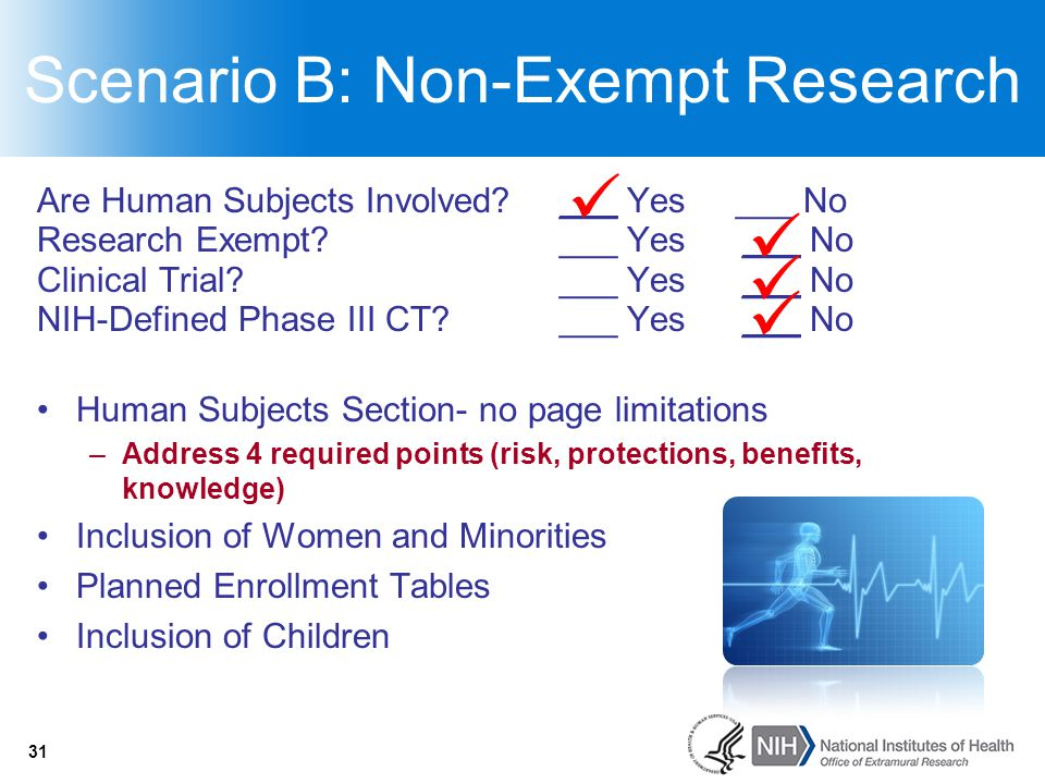 31 Scenario B: Non-Exempt Research Are Human Subjects Involved? ___ Yes ___ No Research Exempt?___ Yes___ No Clinical Trial?___ Yes___ No NIH-Defined