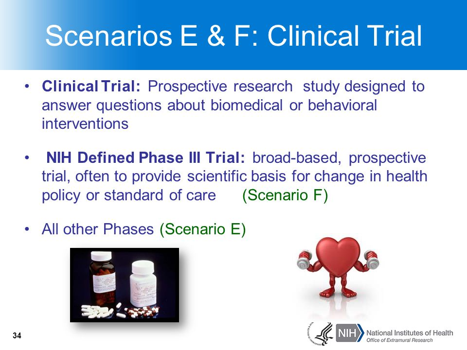 34 Scenarios E & F: Clinical Trial Clinical Trial: Prospective research study designed to answer questions about biomedical or behavioral intervention