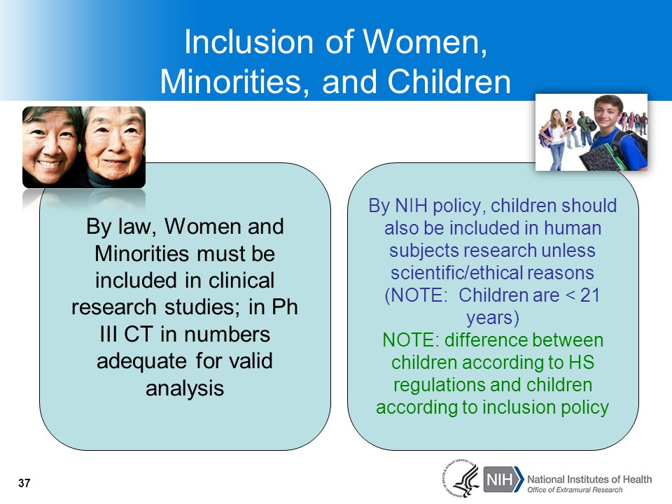 37 Inclusion of Women, Minorities, and Children By law, Women and Minorities must be included in clinical research studies; in Ph III CT in numbers ad