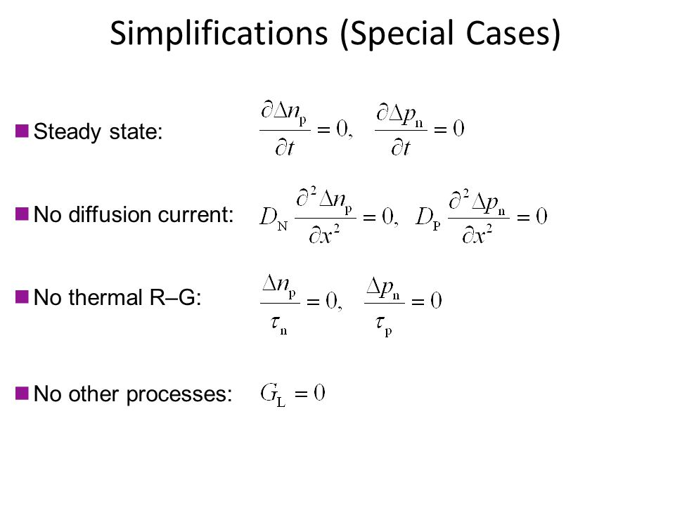Simplifications (Special Cases) Steady state: No diffusion current: No thermal R–G: No other processes: