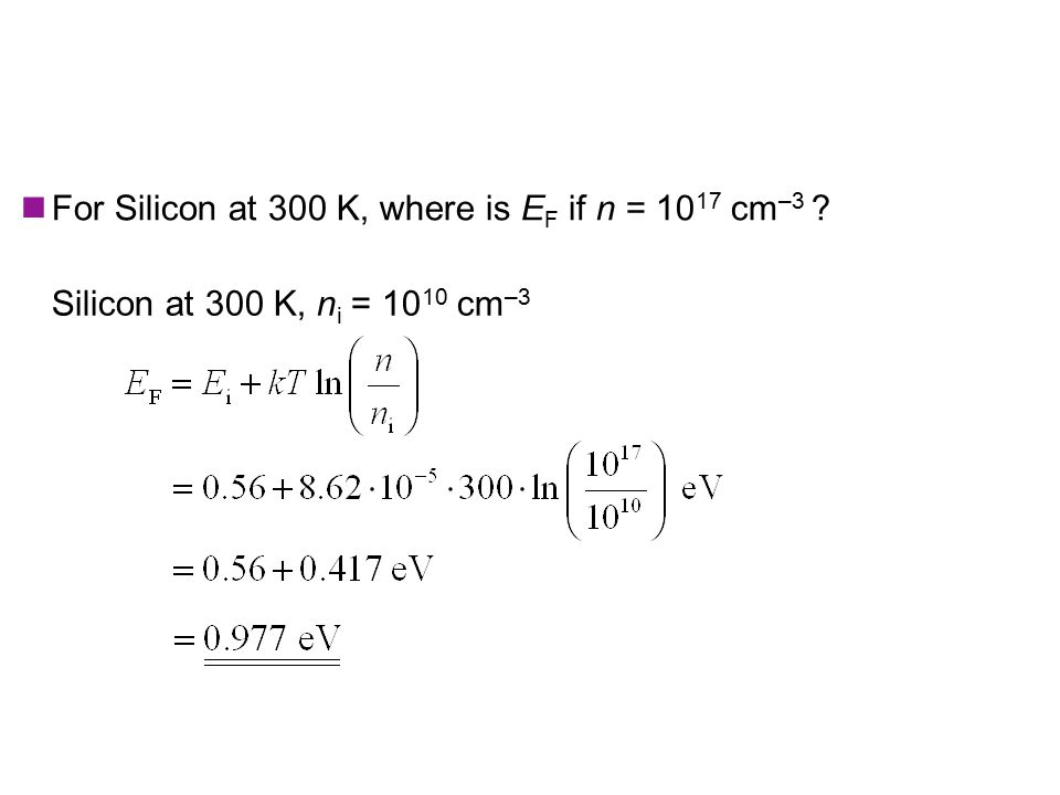 Example: Energy-Band Diagram For Silicon at 300 K, where is E F if n = 10 17 cm –3 .