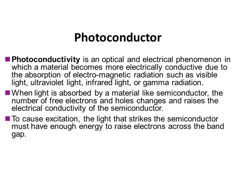 Photoconductor Photoconductivity is an optical and electrical phenomenon in which a material becomes more electrically conductive due to the absorptio