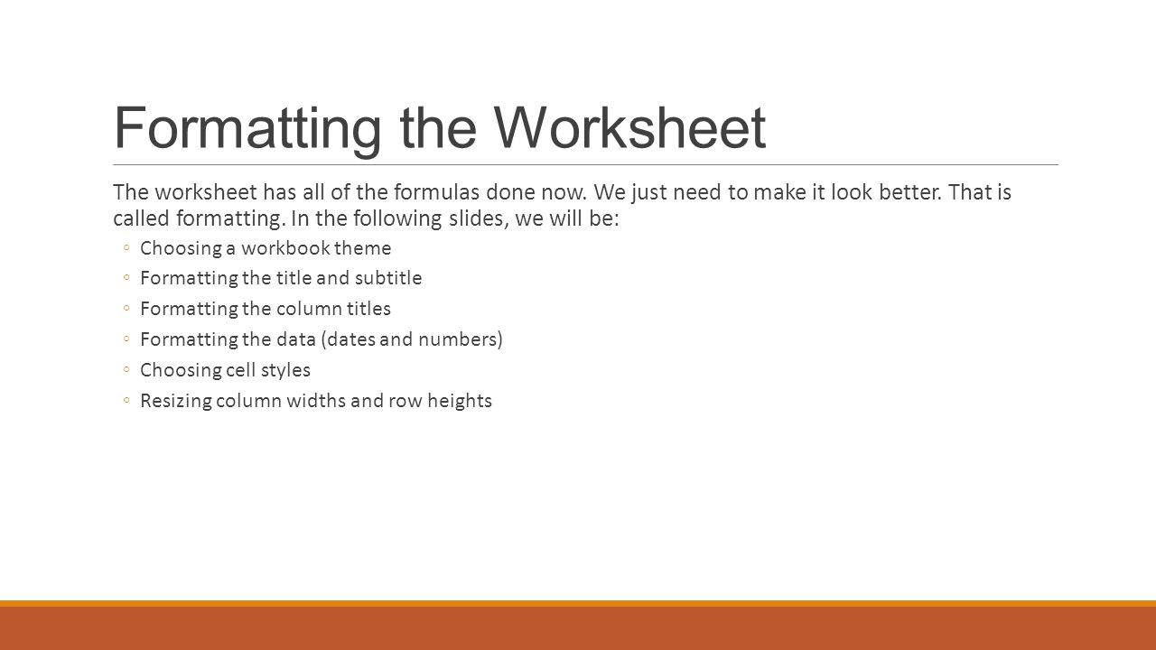 Formatting the Worksheet The worksheet has all of the formulas done now.
