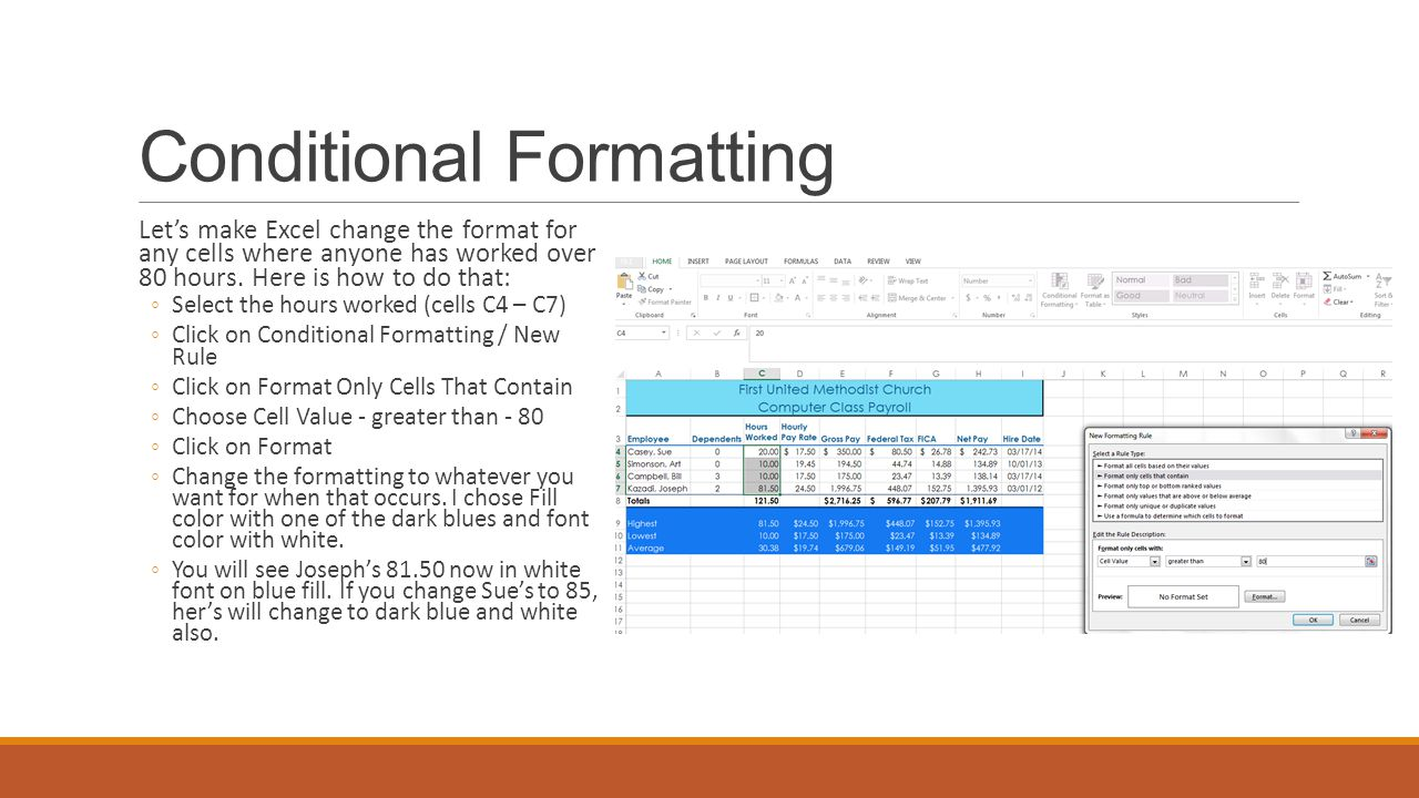 Conditional Formatting Let's make Excel change the format for any cells where anyone has worked over 80 hours.