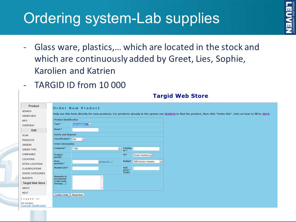 Ordering system-Lab supplies -Glass ware, plastics,… which are located in the stock and which are continuously added by Greet, Lies, Sophie, Karolien and Katrien -TARGID ID from 10 000