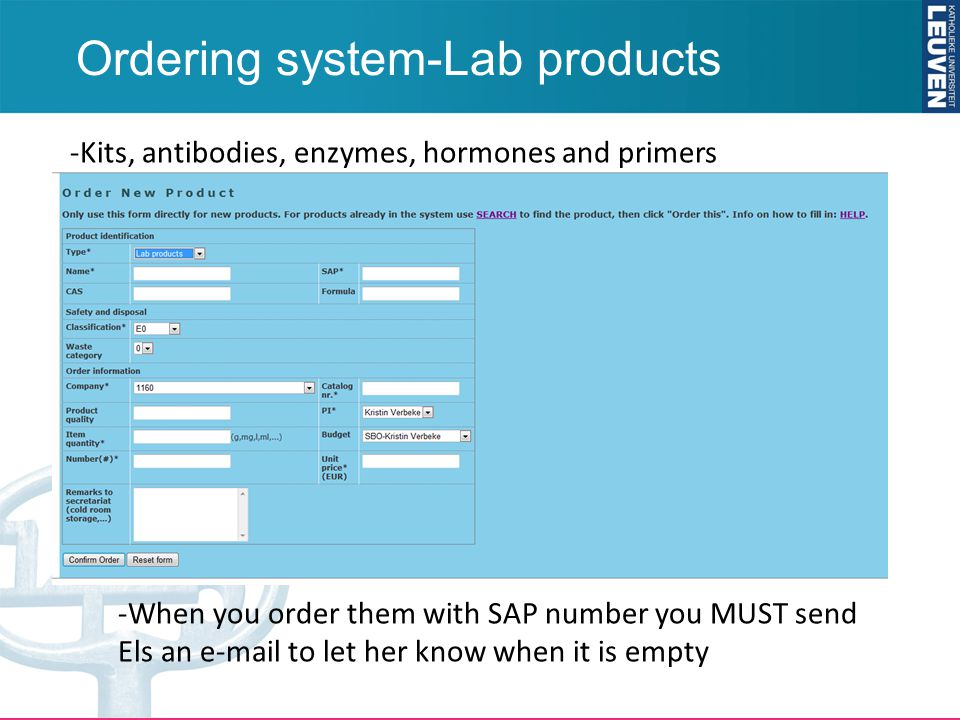 Ordering system-Lab products -Kits, antibodies, enzymes, hormones and primers -When you order them with SAP number you MUST send Els an e-mail to let