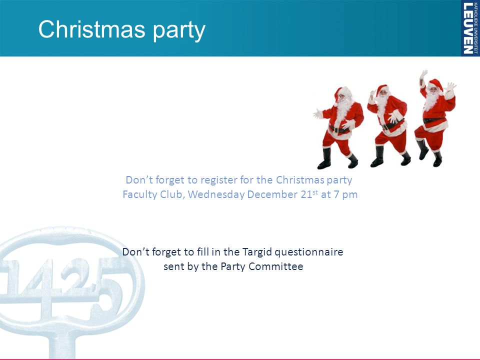 Christmas party Don't forget to register for the Christmas party Faculty Club, Wednesday December 21 st at 7 pm Don't forget to fill in the Targid questionnaire sent by the Party Committee