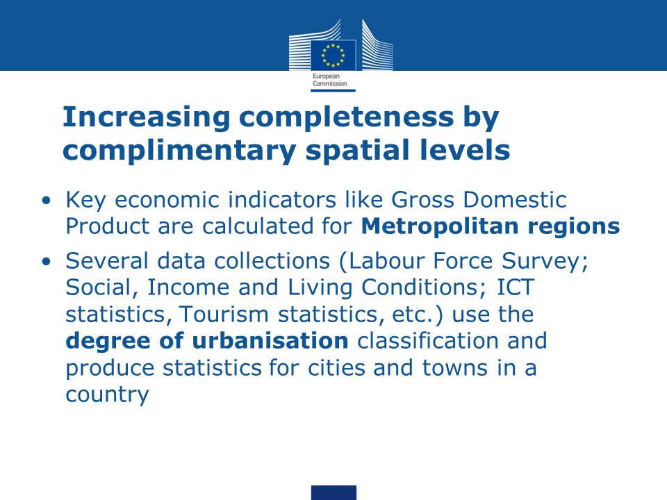 Increasing completeness by complimentary spatial levels Key economic indicators like Gross Domestic Product are calculated for Metropolitan regions Se