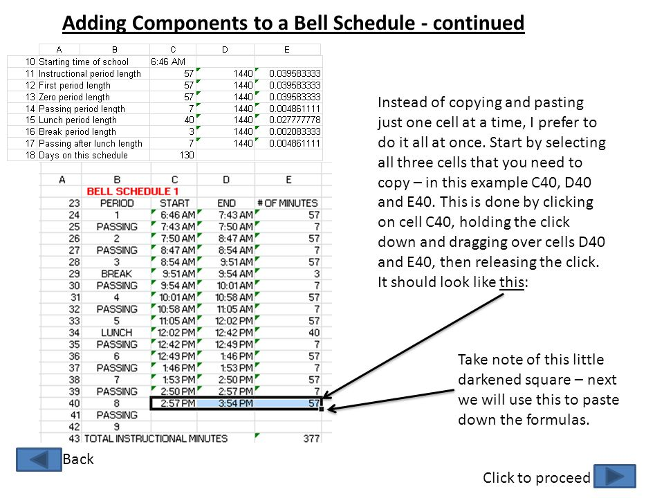 Adding Components to a Bell Schedule - continued Click to proceed Back Instead of copying and pasting just one cell at a time, I prefer to do it all a
