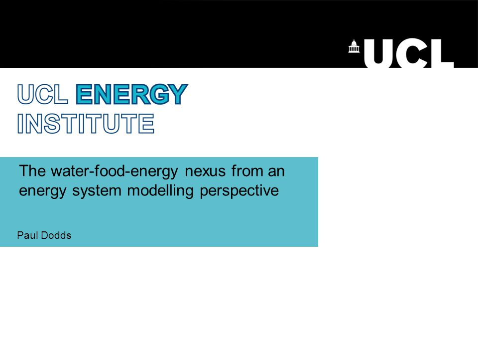 The water-food-energy nexus from an energy system modelling perspective Paul Dodds