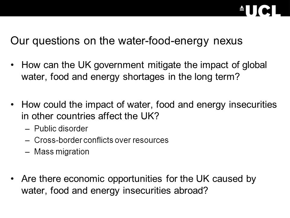 Our questions on the water-food-energy nexus How can the UK government mitigate the impact of global water, food and energy shortages in the long term