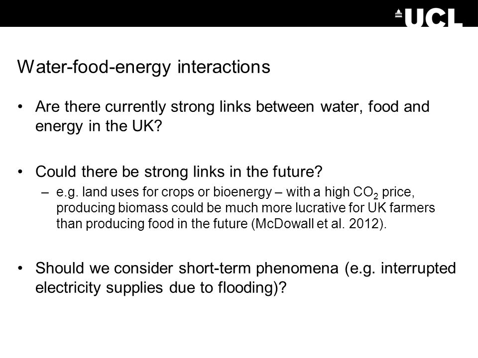 Water-food-energy interactions Are there currently strong links between water, food and energy in the UK? Could there be strong links in the future? –