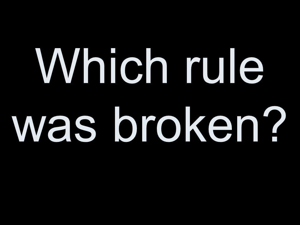 Which rule was broken?