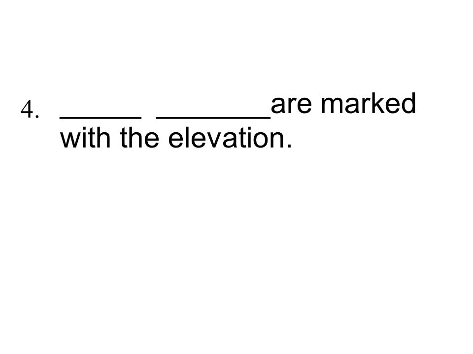 _____ _______are marked with the elevation. 4.