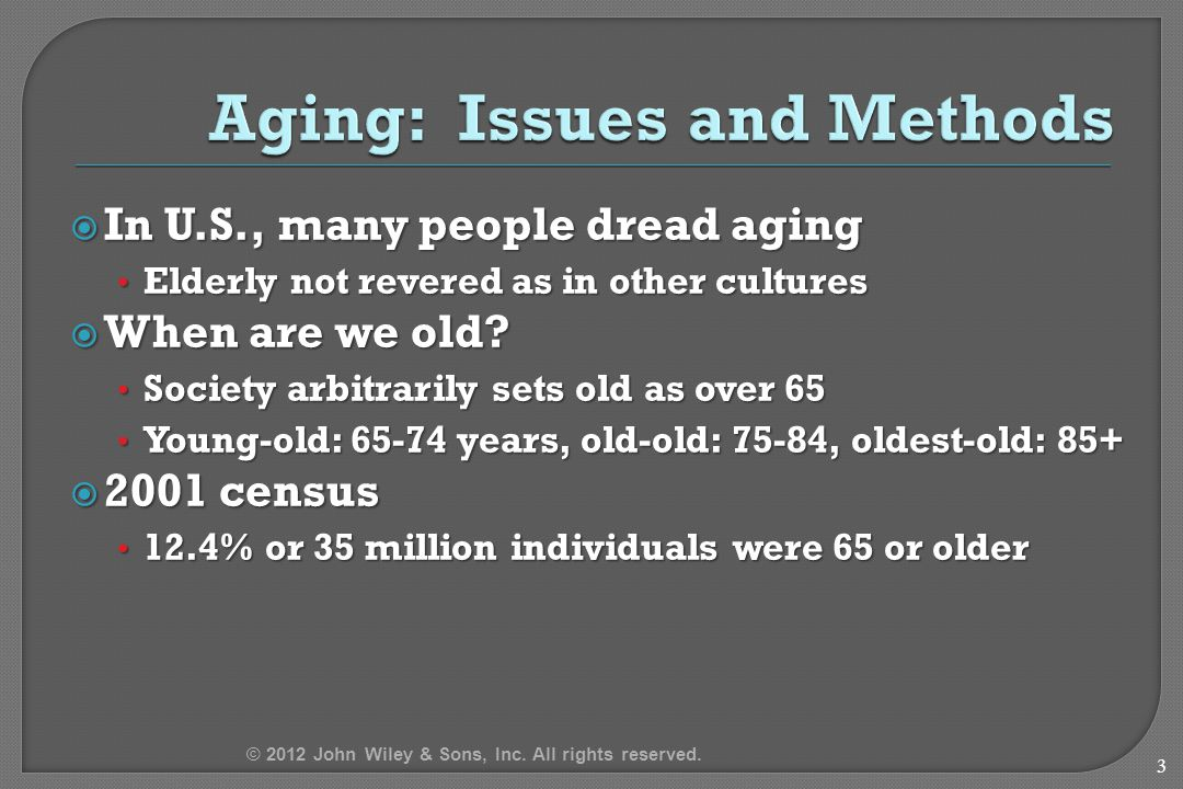  In U.S., many people dread aging Elderly not revered as in other cultures Elderly not revered as in other cultures  When are we old.