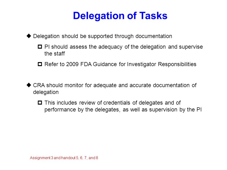 Delegation of Tasks  Delegation should be supported through documentation  PI should assess the adequacy of the delegation and supervise the staff 