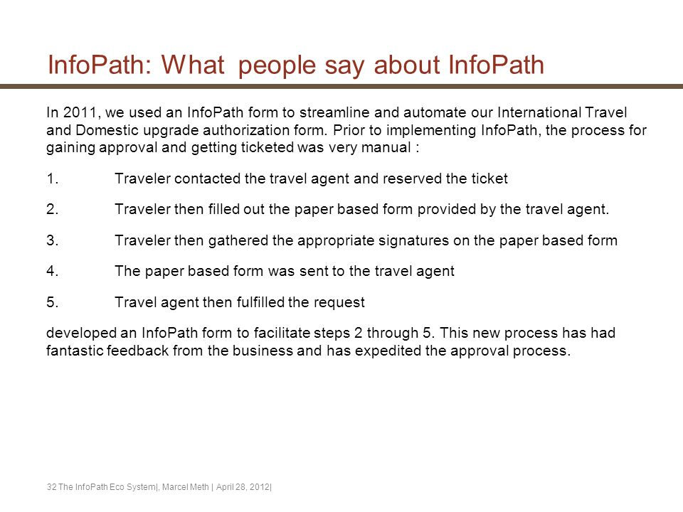 InfoPath: What people say about InfoPath In 2011, we used an InfoPath form to streamline and automate our International Travel and Domestic upgrade au