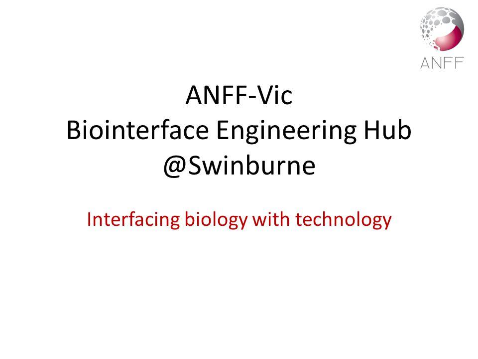 ANFF-Vic Biointerface Engineering Hub @Swinburne Interfacing biology with technology