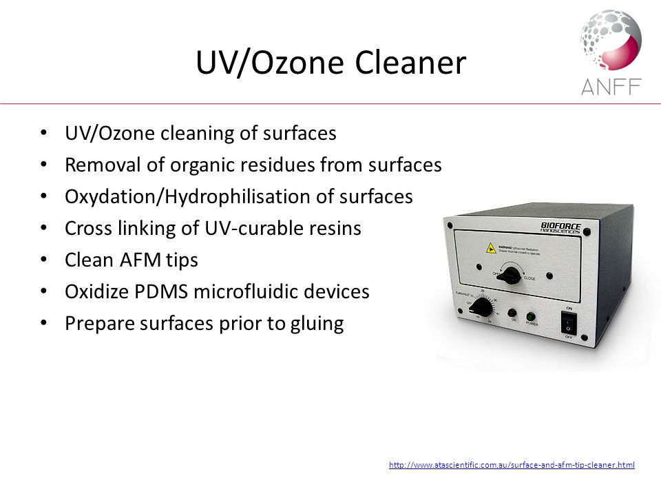 UV/Ozone Cleaner UV/Ozone cleaning of surfaces Removal of organic residues from surfaces Oxydation/Hydrophilisation of surfaces Cross linking of UV-cu