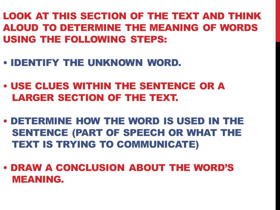 LOOK AT THIS SECTION OF THE TEXT AND THINK ALOUD TO DETERMINE THE MEANING OF WORDS USING THE FOLLOWING STEPS: IDENTIFY THE UNKNOWN WORD. USE CLUES WIT