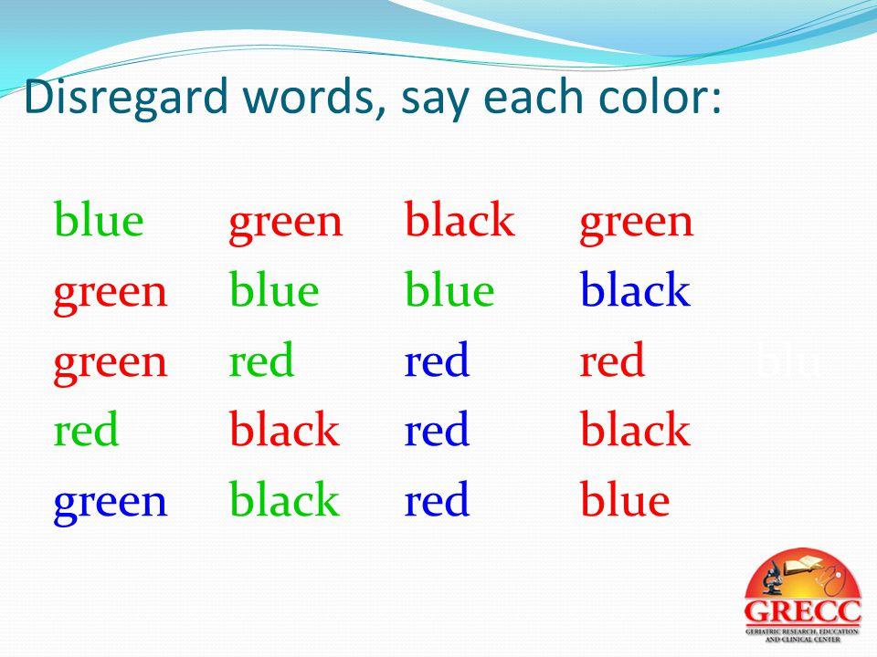 Disregard words, say each color: bluegreenblackgreen greenblueblueblack green redredredblu redblackredblack greenblackredblue