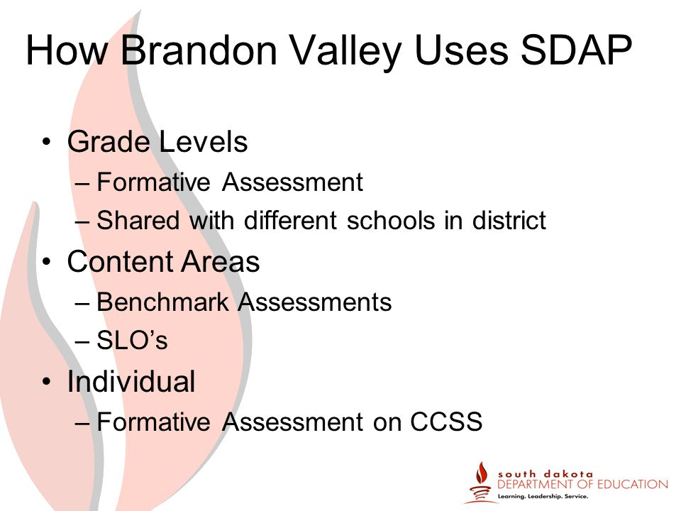 How Brandon Valley Uses SDAP Grade Levels –Formative Assessment –Shared with different schools in district Content Areas –Benchmark Assessments –SLO's Individual –Formative Assessment on CCSS