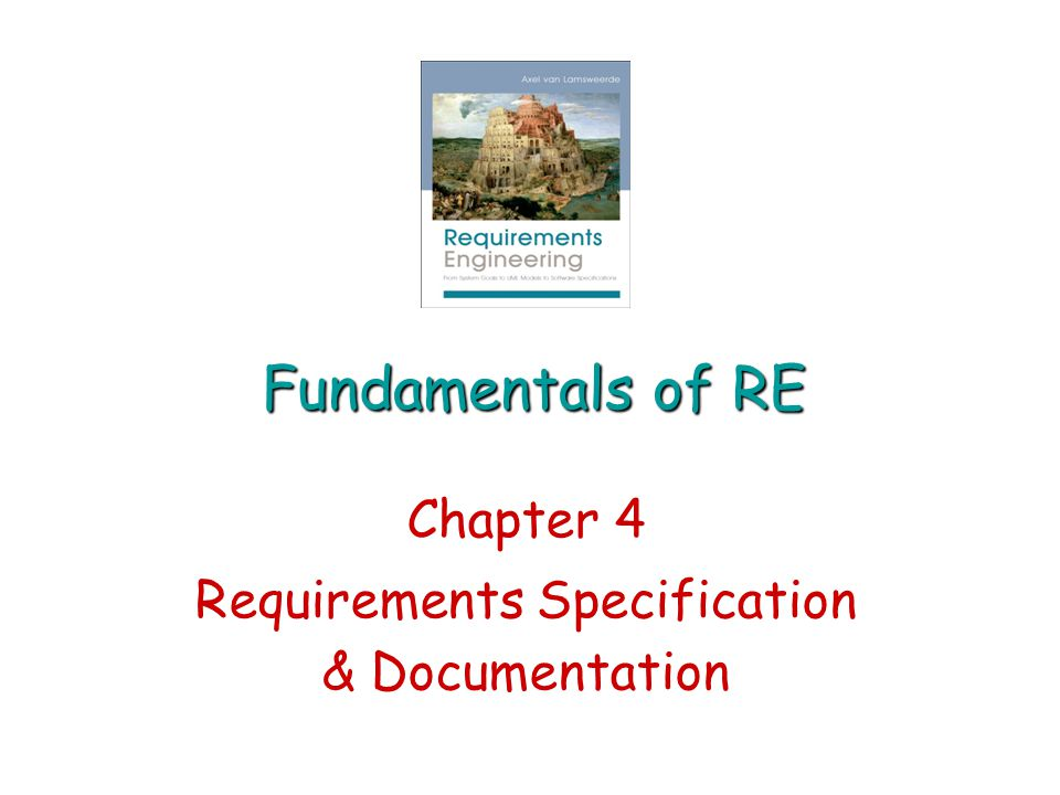 Fundamentals of RE Chapter 4 Requirements Specification & Documentation