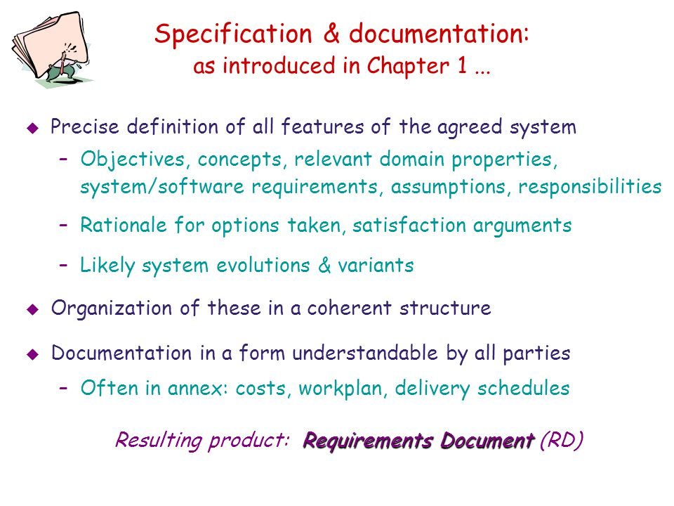 Specification & documentation: as introduced in Chapter 1...  Precise definition of all features of the agreed system –Objectives, concepts, relevant