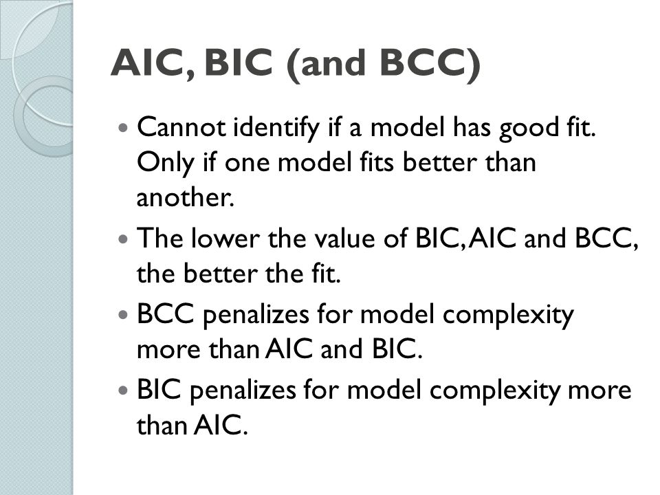 Cannot identify if a model has good fit. Only if one model fits better than another. The lower the value of BIC, AIC and BCC, the better the fit. BCC