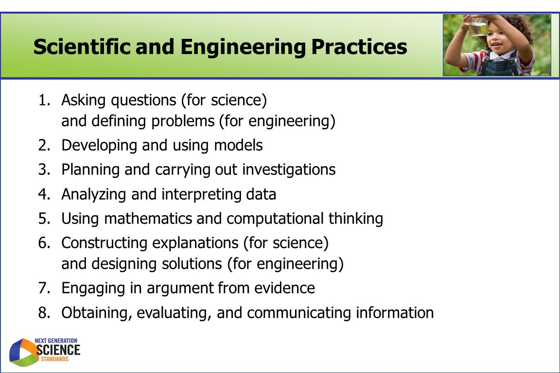 Scientific and Engineering Practices 1.Asking questions (for science) and defining problems (for engineering) 2.Developing and using models 3.Planning