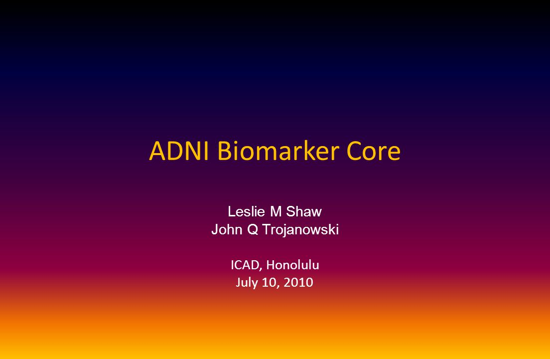 Temporal Ordering of Biomarkers of AD Reflects Disease Progression Shaw, et al., 2007; Jack, et al., 2010; Trojanowski, et al, 2010 Predictive performance of biomarkers is time dependent with A  42 the earliest index of disease pathology and tau a later index.